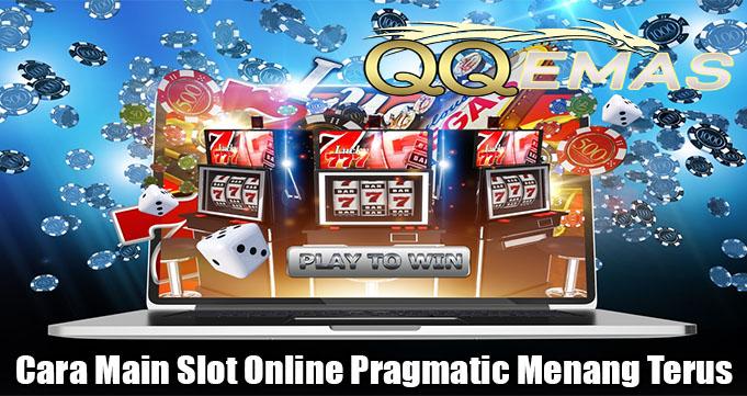 Cara Main Slot Online Pragmatic Menang Terus