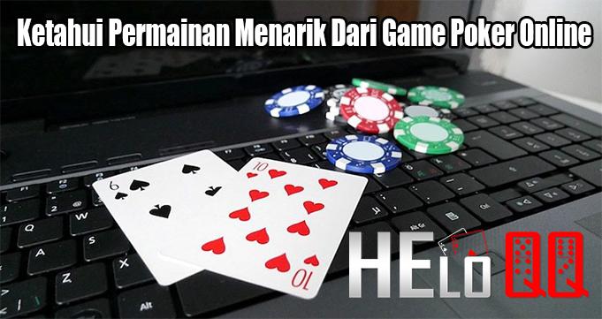 Ketahui Permainan Menarik Dari Game Poker Online