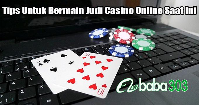 Tips Untuk Bermain Judi Casino Online Saat Ini