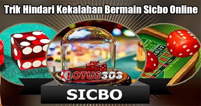 Trik Hindari Kekalahan Bermain Sicbo Online