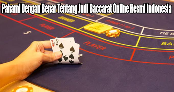 Pahami Dengan Benar Tentang Judi Baccarat Online Resmi Indonesia
