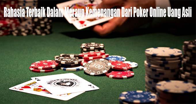 Rahasia Terbaik Dalam Meraup Kemenangan Dari Poker Online Uang Asli